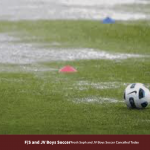 Boys + Girls F/S Soccer Cancelled + Boys JV Soccer Cancelled Today