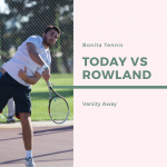 TENNIS TODAY VS ROWLAND – VARSITY AWAY