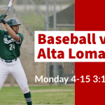 Baseball – Rain Make-Up vs Alta Loma Today