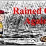 Rain, Rain, Go Away and Never Comeback