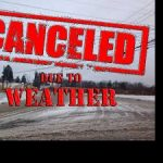 WEATHER UPDATE AND SCHEDULE CHANGES