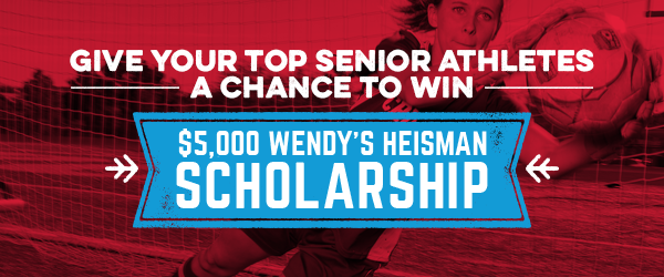 Senior Athletes: Don't Miss Out on the Wendy's High School Heisman Scholarship – Presented by Wendy's