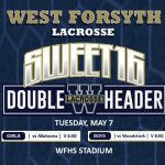 "Lacrosse ""Sweet 16"" Double Header on Tuesday, 5/7 at 6 & 8 at West"