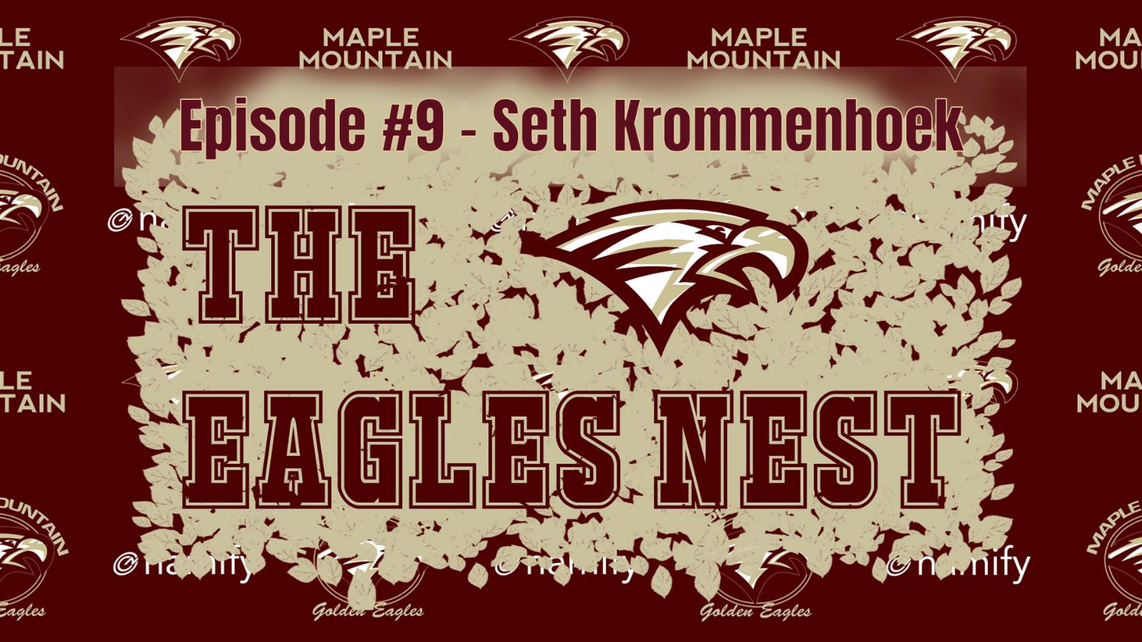 The Eagles Nest #9 – Seth Krommenhoek