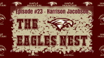 The Eagles Nest #23 – Harrison Jacobson