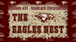 The Eagles Nest #31 – Shadrach Christiansen