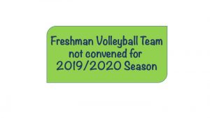 Freshman Volleyball Team not convened for 2019/2020 Season