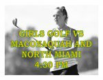 GIRLS GOLF TONIGHT AT HOME VS MACONAQUAH & NORTH MIAMI