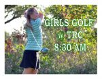 GIRLS GOLF TODAY @ TRC