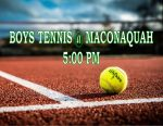 BOYS TENNIS TONIGHT @ MACONAQUAH