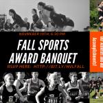 Fall Sports Award Banquet November 19th 6:30 pm