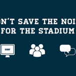 Don't Save the Noise for the Stadium