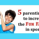 5 Parenting Tips to Increase the Fun Factor in Sports