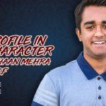 PROFILE IN CHARACTER – ESHAAN MEHRA