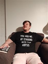 Timothy D. verified customer review of Men's You Had Me at Staring Into the Abyss T-Shirt - Nihilism Existentialism