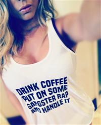 Drink Coffee Put On Some Gangster Rap & Handle It Shirt