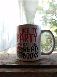 I Like to Party and By Party I Mean Read Books - Mug
