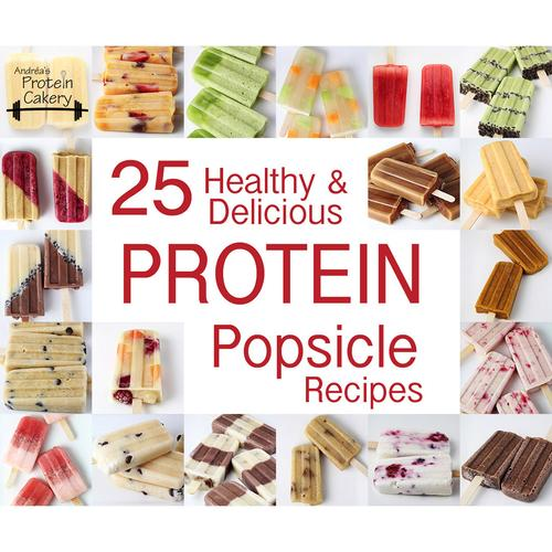 25 Healthy & Delicious Protein Popsicle Recipes - Ebook