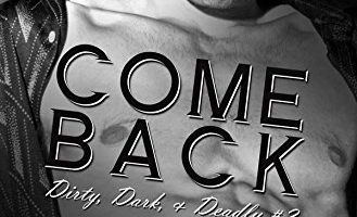 COME BACK: Dirty, Dark, and Deadly Book Two (Dirty, Dark and Deadly 2) by JA Huss