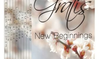 Gratis : New Beginnings (Gratis Anthologies Book 2) by Erzabet Bishop, M.J. Carey, KM Dylan, Jason Jaxx, Kay Jaybee, Livilla Sanders, Hedonist Six, Molly Synthia, Chloe Thurlow, Elizabeth Woodham