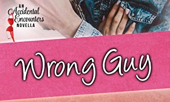 Wrong Guy (Accidental Encounters Book 2) by Geri Foster