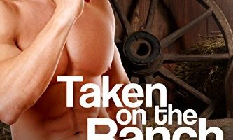 Taken on the Ranch: Complete Cowboy Erotica Series by Kenzie Haven
