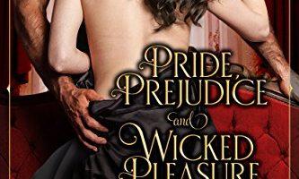 Pride, Prejudice & Wicked Pleasure: A Jane Austen Pride and Prejudice Variation by Em Brown