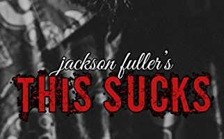 FEATURED BOOK: This Sucks by Jackson Fuller