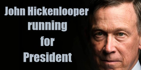 HICKENLOOPER TO RUN FOR DEMOCRAT PRESIDENTIAL NOMINATION–AS I PREDICTED LAST YEAR