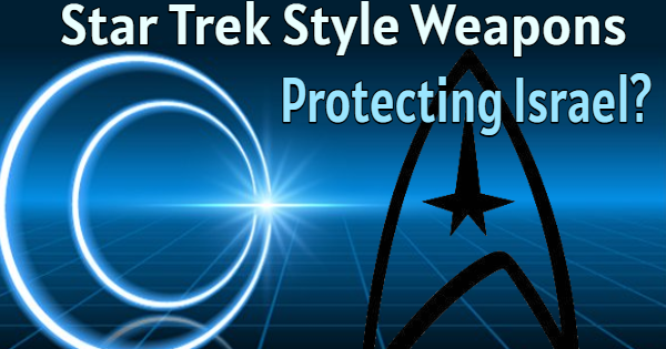 WILL STAR-TREK TECHNOLOGIES SOON PROTECT AMERICAN AND ISRAELI FORCES?