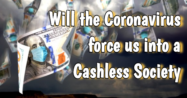 "WILL THE CORONAVIRUS LEAD TO A ""CASHLESS SOCIETY?"""
