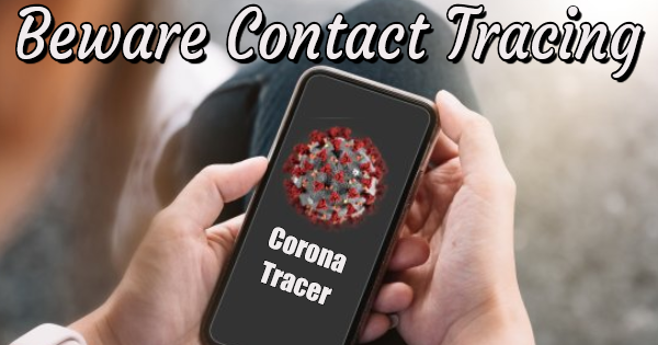 "BEWARE THE ""CONTACT TRACING"" PHONE APPLICATIONS"