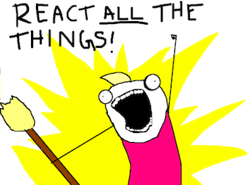 REACT ALL THE THINGS