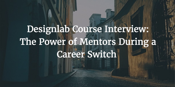 Designlab Course Interview: The Power of Mentors During a Career Switch