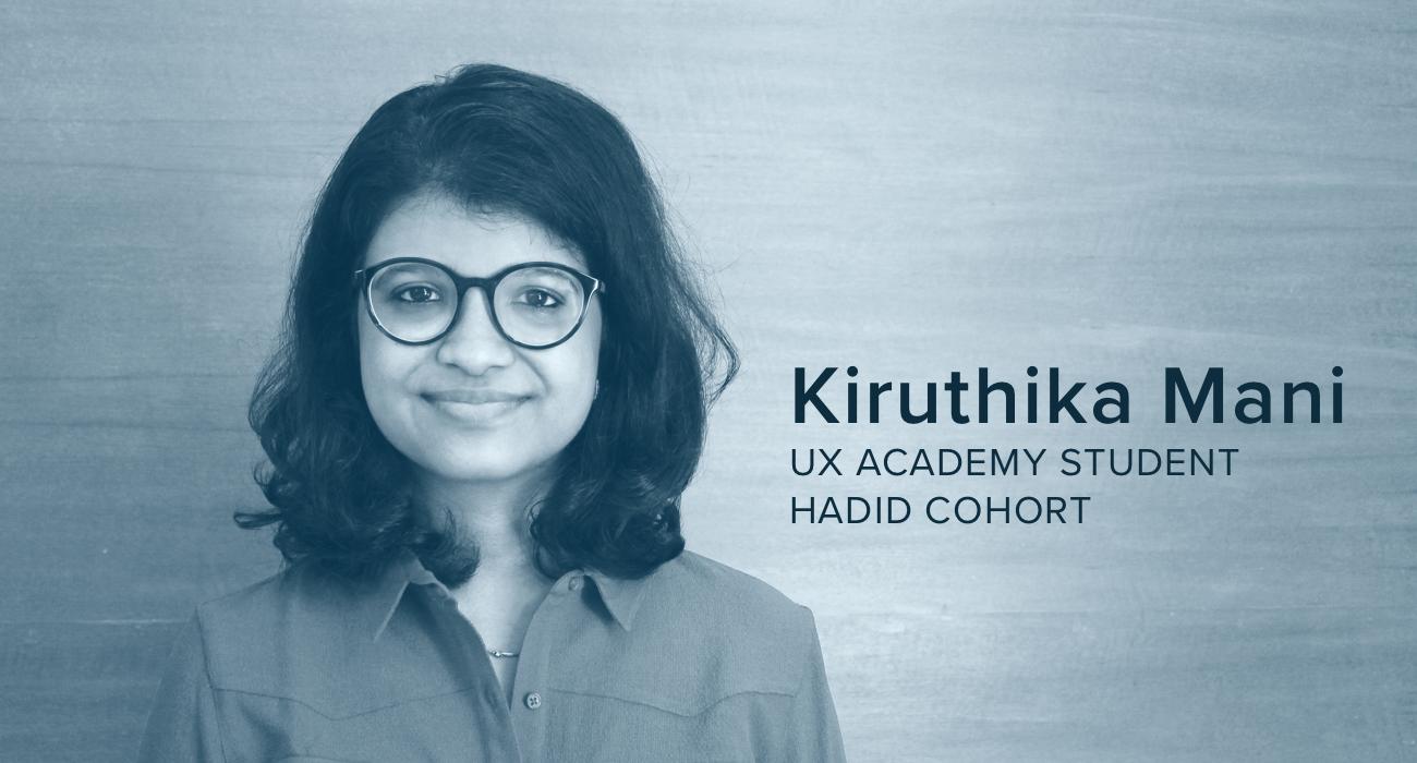 Kiruthika Mani, UX Academy Student, Hadid Cohort