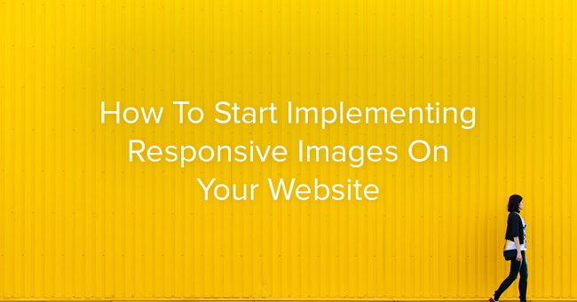 How To Start Implementing Responsive Images On Your Website