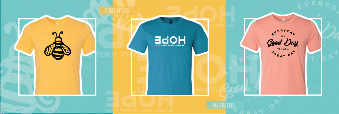Click here to check out our limited edition PositiviTEEs