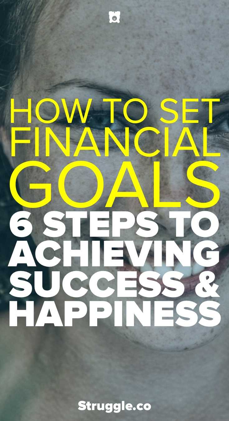 How to Set Financial Goals: 6 Steps to Achieving Success and Happiness