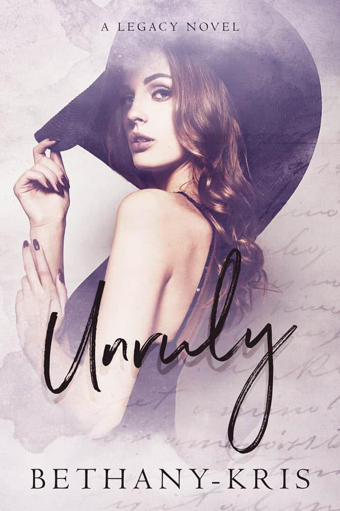 Unruly, A Legacy Novel by Bethany-Kris