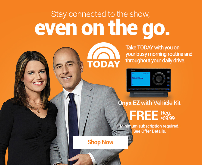 Hear the Today Show On SiriusXM with Free Onyx EZ with Vehicle Kit