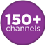 150+ channels