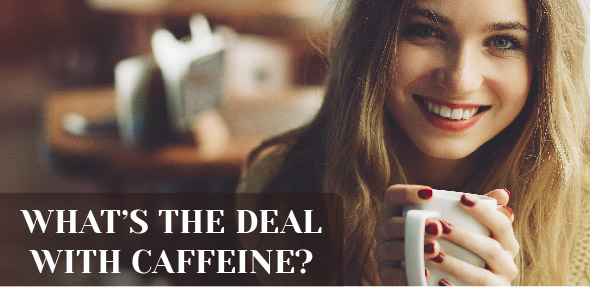 Caffeine – What's the Deal?