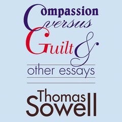 Compassion versus Guilt, and Other Essays Audiobook, by Thomas Sowell