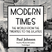 Modern Times: The World from the Twenties to the Eighties Audiobook, by Paul Johnson