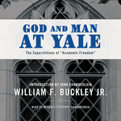 "God and Man at Yale: The Superstitions of ""Academic Freedom"", by William F. Buckley"