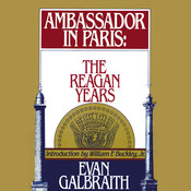 Ambassador in Paris: The Reagan Years, by Evan Galbraith