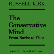 The Conservative Mind: From Burke to Eliot, by Russell Kirk