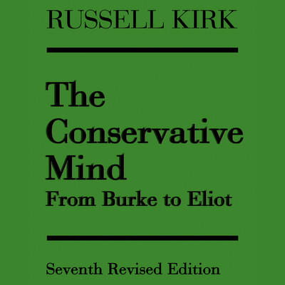 The Conservative Mind: From Burke to Eliot Audiobook, by Russell Kirk