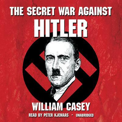 The Secret War against Hitler Audiobook, by William Casey