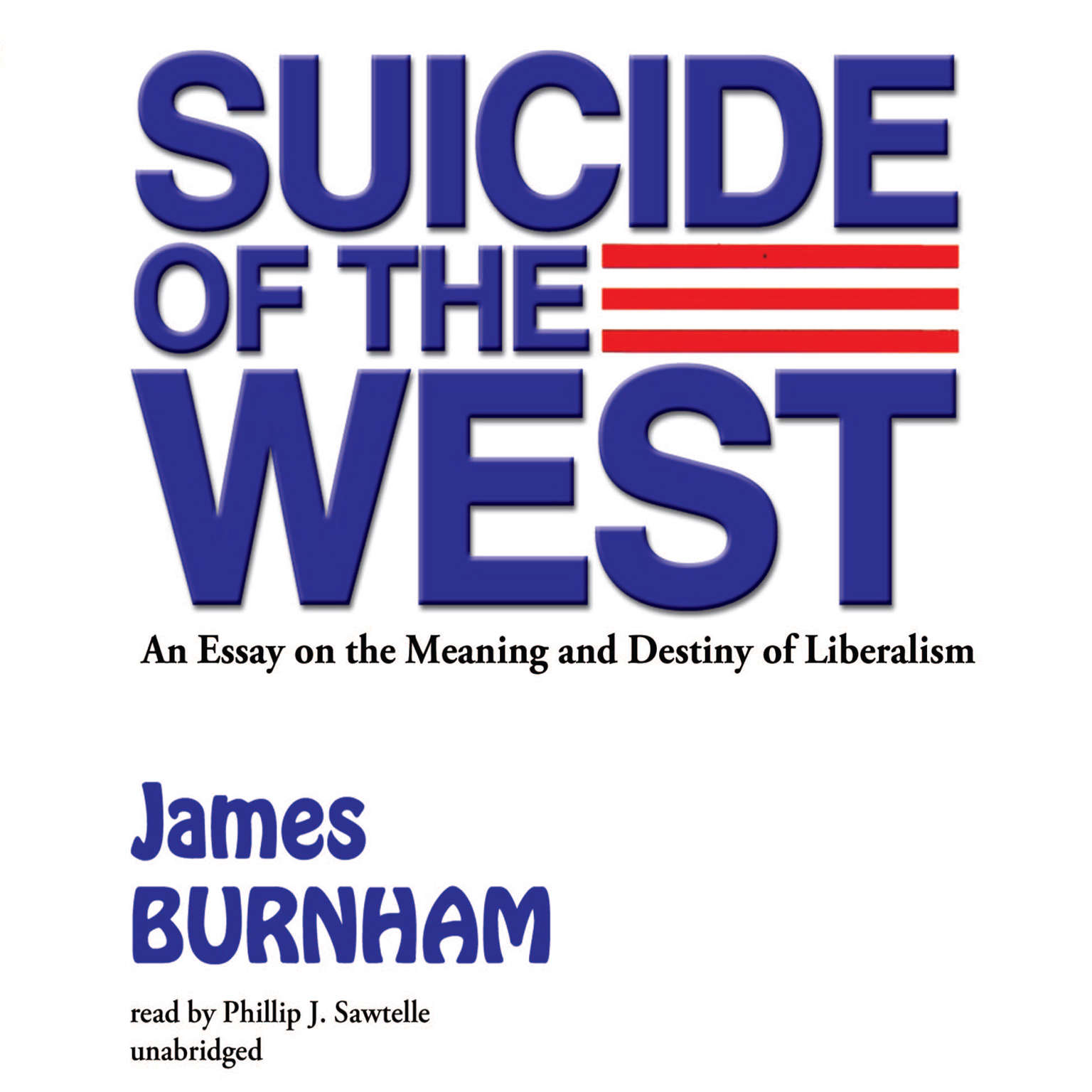 Printable Suicide of the West: An Essay on the Meaning and Destiny of Liberalism Audiobook Cover Art